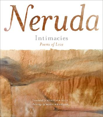 Intimacies By Neruda, Pablo/ Reid, Alastair (TRN)/ Heebner, Mary (ILT)