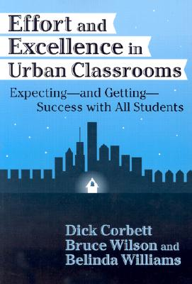 Effort and Excellence in Urban Classrooms By Corbett, H. Dickson/ Williams, Belinda/ Corbett, Dick/ Wilson, Bruce L.